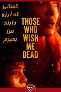 دانلود فیلم کسانی که آرزو دارند من بمیرم Those Who Wish Me Dead 2021