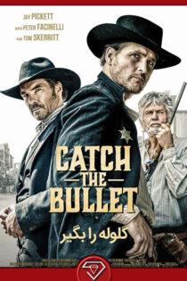 دانلود فیلم گلوله را بگیر Catch the Bullet 2021